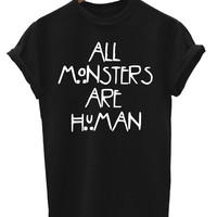 All Monsters Are Human American Horror Story Slogan Mens & Womens Funny Gift Unisex Fit T-Shirt For Birthdays,Party,Christmas etc *B194*