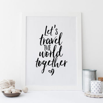 INSPIRATIONAL PRINT,Let's Travel The World Together,Lovely Words,Travel Print,Gift For Boyfriend,Explore The World,Typography Print,Quote