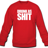 Drunk as shit Crew Neck