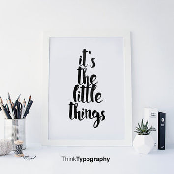 It's the little things, Motivational Wall Decor, Typography Poster, Inspirational Print Home Decor Gift Kitchen Decor Women black ink