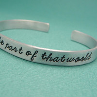 Little Mermaid Inspired - Wish I Could Be Part Of That World - A Hand Stamped Aluminum Bracelet