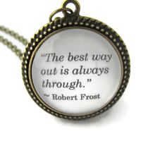 """Robert Frost Quote Necklace, """"The best way out is always through."""""""