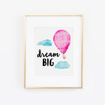 Dream Big, Hot Air Balloon, Dream Big Little One, Playroom Wall Art, Children Print, Nursery Print, Kids Art, Inspirational Quote, Printable