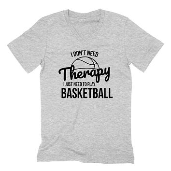 I don't need therapy I just need to basketball team player birthday V Neck T Shirt