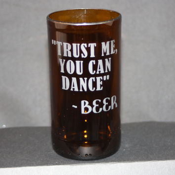 Trust Me You Can Dance Drinking Glass from Upcycled Beer Bottle, Recycled Beer Bottle, Beer Bottle Drinking Glass, Sand Etched, Man Cave, Bar Ware