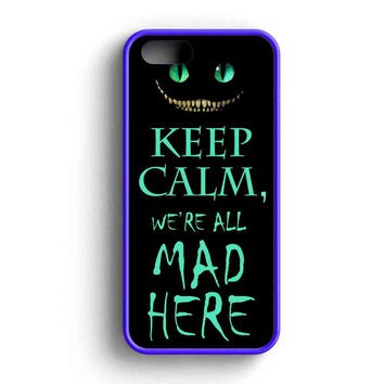Keep Calm We'Re All Mad Here iPhone 5 Case iPhone 5s Case iPhone 5c Case