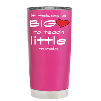 TREK It Takes a Big Heart to Teach on Bright Pink 20 oz Tumbler Cup