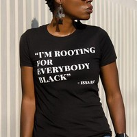 I'm Rooting For Everybody Black -Issa Rae Tee