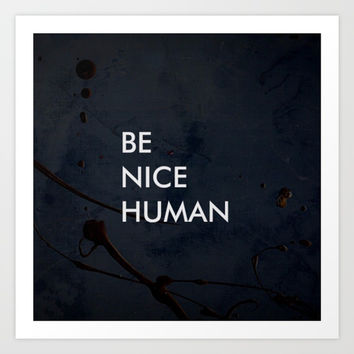 Be Nice Human - On Spooky Black Background Art Print by Corbin Henry