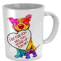Dog Lovers Mug - I Sit For You, Will You Stand Up For Me?- Pet Lovers Gifts - Dog Accessories
