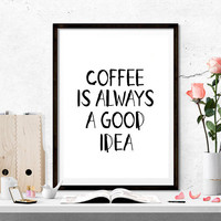 Instant download,Kitchen Wall Art,Coffee Quote Print,COFFEE Art Print,KITCHEN Printable,Coffee is always a good idea,Chalkboard Printable