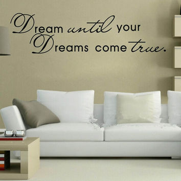 Dream until your Dreams come true Quote Home Decor Removable Vinyl Wall Sticker = 1705917956