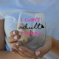 I Can't Adult Today - Parent Stemless Wine Glass