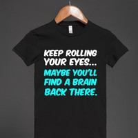 KEEP ROLLING YOUR EYES...