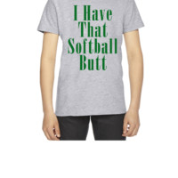 I HAVE THAT SOFTBALL BUTT  - Youth T-shirt