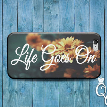 iPhone 4 4s 5 5s 5c 6 6s plus + iPod Touch 4th 5th 6th Generation Cute Quote Phone Case Flower Life Goes On Cool Girly Fun Inspirational Hip
