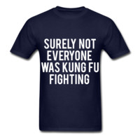 Surely Not Everyone Was Kung Fu Fighting, Unisex Graphic  T-Shirt