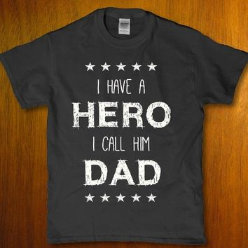 I have a Hero i call him Dad fathers day adult unisex t-shirt