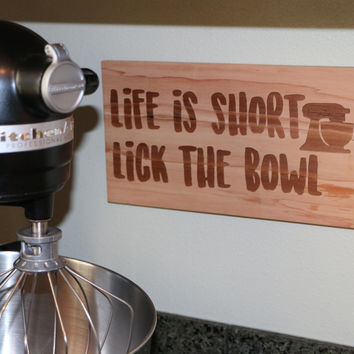Life Is Short Lick The Bowl   (6x11) Sign #20