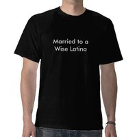 Married to a Wise Latina Tshirts from Zazzle.com
