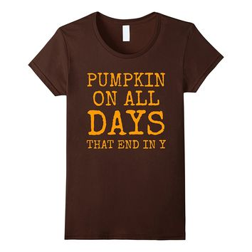 PUMPKIN ON ALL DAYS THAT END IN Y FUN SEASONAL FALL SHIRT