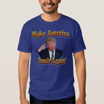 make america dumb again!... t-shirt