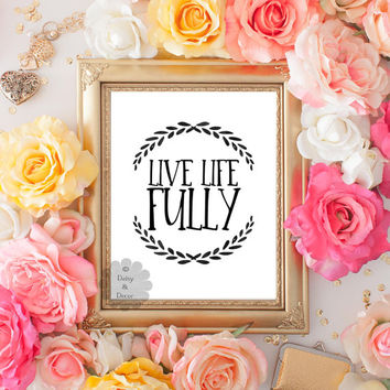 Live Life Fully quote printable wall decor inspirationla art quote typography decor modern art decor motivational art quote wall art decor