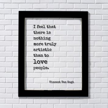 Vincent Van Gogh – Quote - I feel that there is nothing more truly artistic than to love people