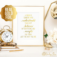 Best friend gift, A friend is someone who understands your past print, gold foil print, real gold foil wall art, friendship gift, gold foil