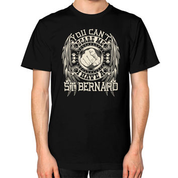You can't scare me I have a ST Bernard Unisex T-Shirt (on man)
