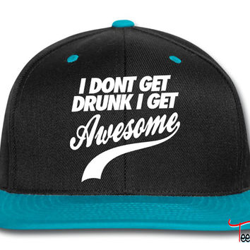 I Don't Get Drunk I Get Awesome awesome Snapback
