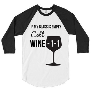If my glass is empty call Wine -1-1, 3/4 sleeve raglan shirt, boho, t-shirt, baseball top, graphic tee, gift, vacation, girls trip, getaway