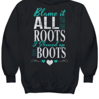 Blame It All On My Roots I Showed Up In Boots