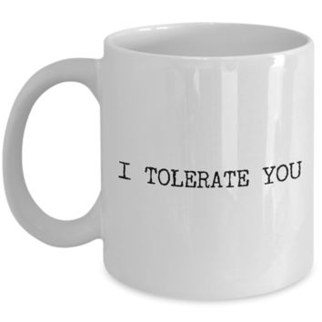 Funny Valentines Day Gifts - I Tolerate You Mug Anti Valentines Day Ceramic Rude Coffee Mug - Boyfriend Gifts - Girlfriend Gifts