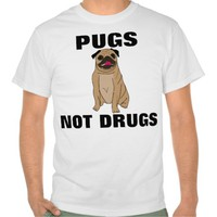 PUGS NOT DRUGS, funny dog t-shirts & hoodies