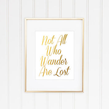 Not All Who Wander Are Lost, Faux Gold Foil Print, Gold Leaf Art, Inspirational Quote, Typographic Print, Motivational Print, Gold Quote
