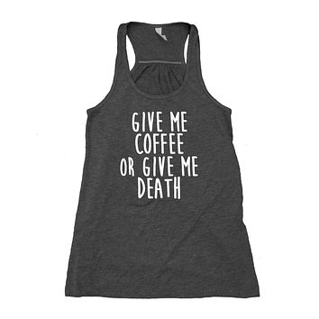 Give Me Coffee Or Give Me Death Tank Top Coffee Lover Caffeine Flowy Racerback Tank