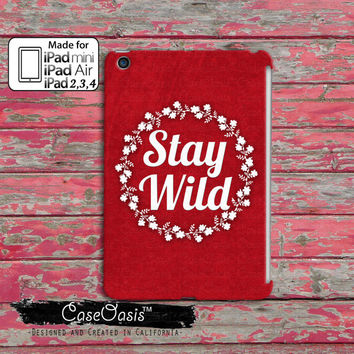 Stay Wild Flower Wreath Crest Red Quote Tumblr Inspired Cute Custom iPad Mini, iPad 2, 3, 4 and iPad Air Case Cover