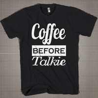 Coffee Before Talkie  Mens and Women T-Shirt Available Color Black And White