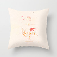 """Game of Thrones """"I'm a Khaleesi"""" Throw Pillow by Earthlightened"""