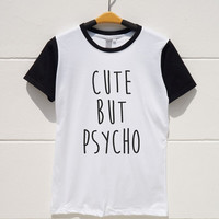 S M L XL -- Cute But Psycho Shirts Funny Quote Shirts Saying Tumblr Tee Shirts Women Tshirts Men Tshirts Short Sleeve Baseball Jersey Shirts