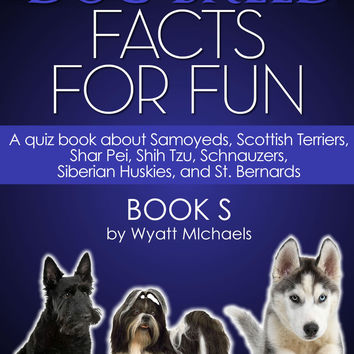 Dog Breed Facts for Fun! Book S