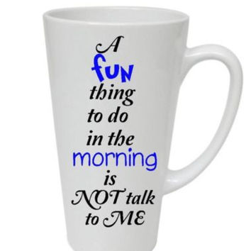 "Handmade Latte Mug With ""A Fun Thing To Do In The Morning Is Not Talk To Me"""