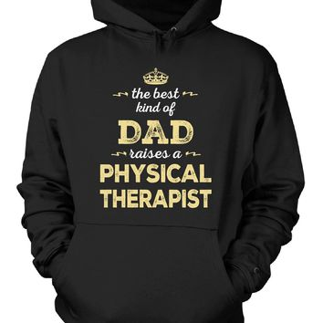 The Best Kind Of Dad Raises A Physical Therapist - Hoodie