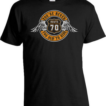 70th Birthday Gifts For Men Biker Clothing 70th Birthday Shirt Custom Birthday Gift Route 70 You're Never Too Old To Ride Mens Tee DAT-369