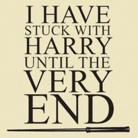 I've Stuck With Harry Potter Until The End ...and I will fo-eva!