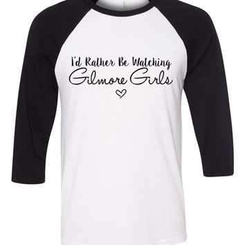 "Gilmore Girls Names ""I'd Rather Be Watching Gilmore Girls"" Baseball Tee"