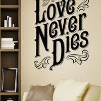 Vinyl Wall Decal Sticker Love Never Dies #5137