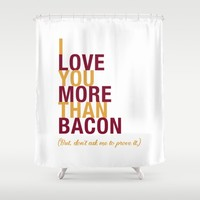 I Love You More Than Bacon  Shower Curtain by HopSkipJumpPaper