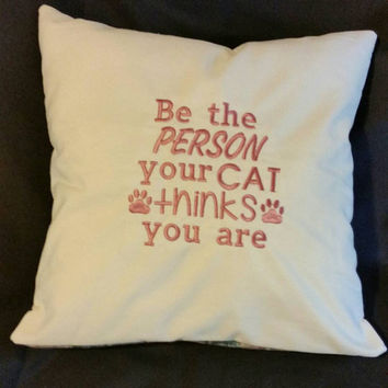 Cat design    Be the person your cat thinks you are  handmade throw pillow cover  embroidered